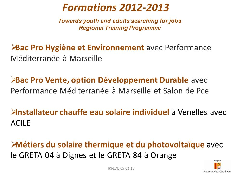 Formations 2012-2013 Towards youth and adults searching for jobs Regional Training Programme Bac Pro Hygiène et Environnement avec Performance Méditer