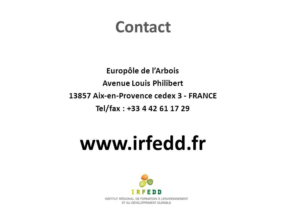 Contact Europôle de lArbois Avenue Louis Philibert 13857 Aix-en-Provence cedex 3 - FRANCE Tel/fax : +33 4 42 61 17 29 www.irfedd.fr