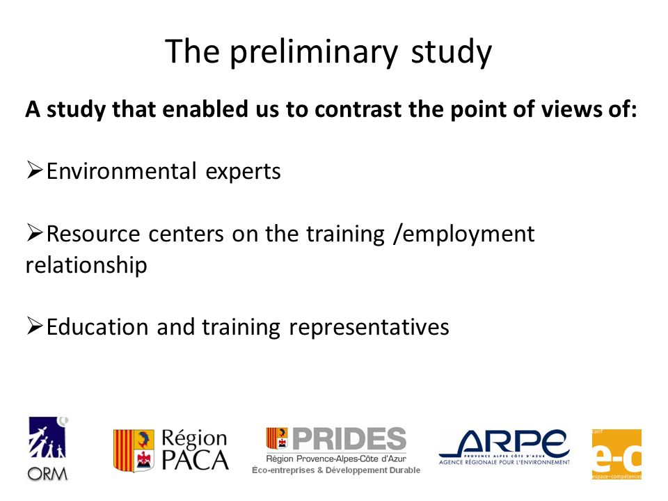 A study that enabled us to contrast the point of views of: Environmental experts Resource centers on the training /employment relationship Education a