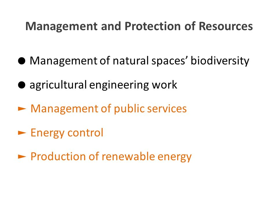 Management and Protection of Resources Management of natural spaces biodiversity agricultural engineering work Management of public services Energy co