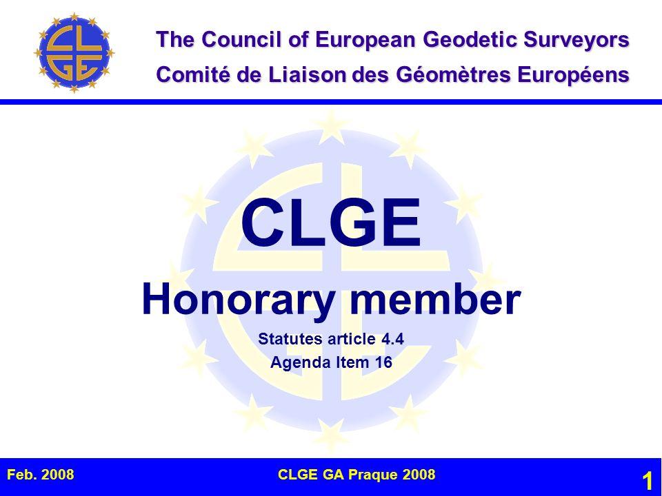 The Council of European Geodetic Surveyors Comité de Liaison des Géomètres Européens Feb. 2008CLGE GA Praque 2008 1 CLGE Honorary member Statutes arti
