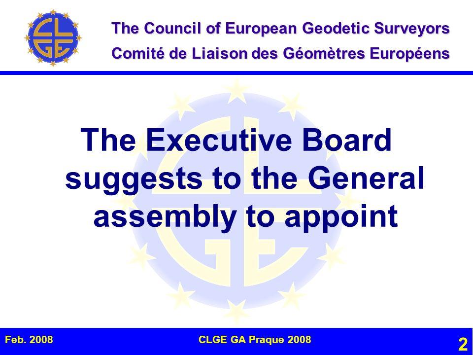 The Council of European Geodetic Surveyors Comité de Liaison des Géomètres Européens Feb. 2008CLGE GA Praque 2008 2 The Executive Board suggests to th