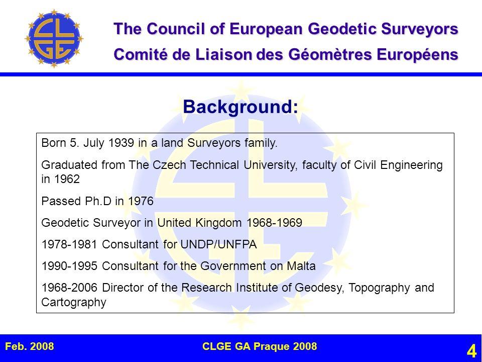 The Council of European Geodetic Surveyors Comité de Liaison des Géomètres Européens Feb. 2008CLGE GA Praque 2008 4 Background: Born 5. July 1939 in a