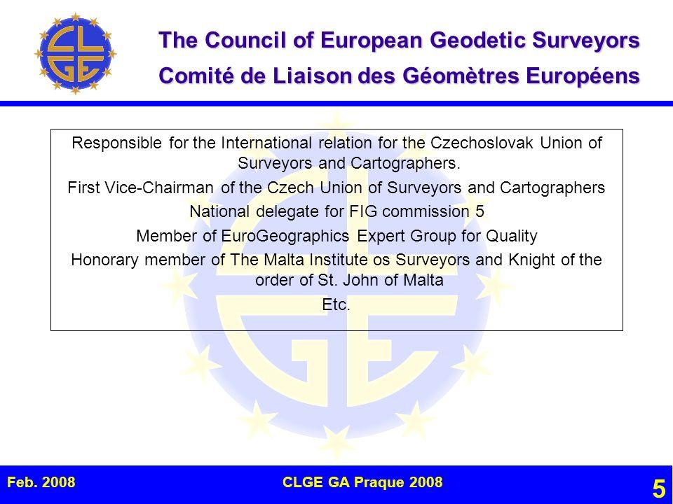 The Council of European Geodetic Surveyors Comité de Liaison des Géomètres Européens Feb. 2008CLGE GA Praque 2008 5 Responsible for the International
