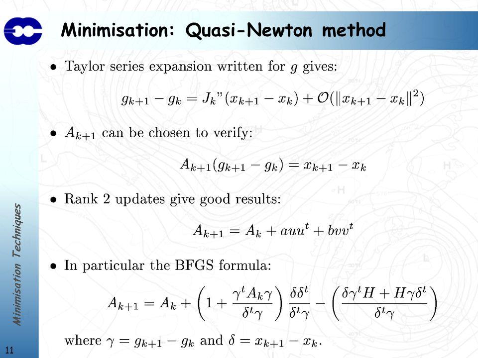 Minimisation Techniques 11 Minimisation: Quasi-Newton method