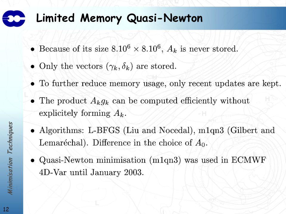 Minimisation Techniques 12 Limited Memory Quasi-Newton