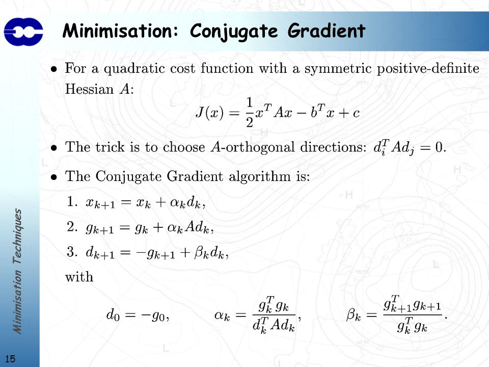 Minimisation Techniques 15 Minimisation: Conjugate Gradient