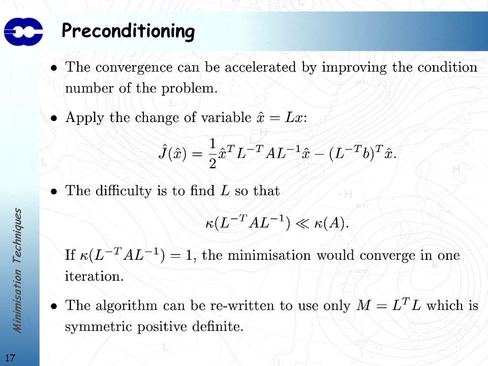 Minimisation Techniques 17 Preconditioning