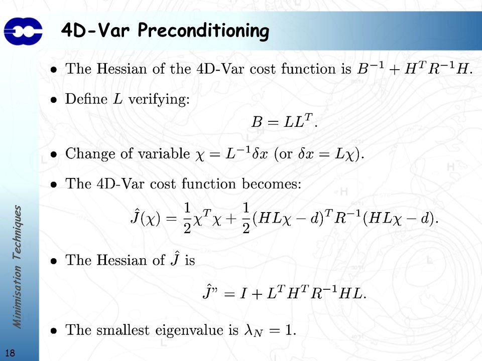 Minimisation Techniques 18 4D-Var Preconditioning