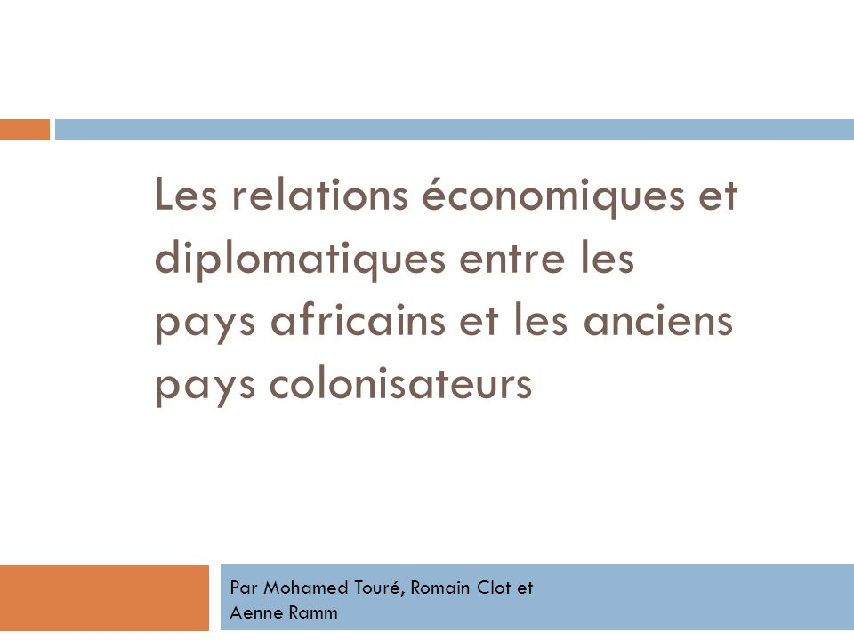 Les relations économiques et diplomatiques entre les pays africains et les anciens pays colonisateurs Par Mohamed Touré, Romain Clot et Aenne Ramm