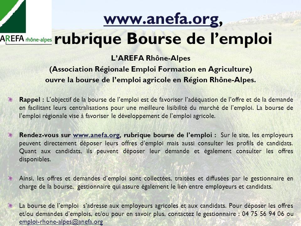 www.anefa.orgwww.anefa.org, rubrique Bourse de lemploi LAREFA Rhône-Alpes (Association Régionale Emploi Formation en Agriculture) ouvre la bourse de l