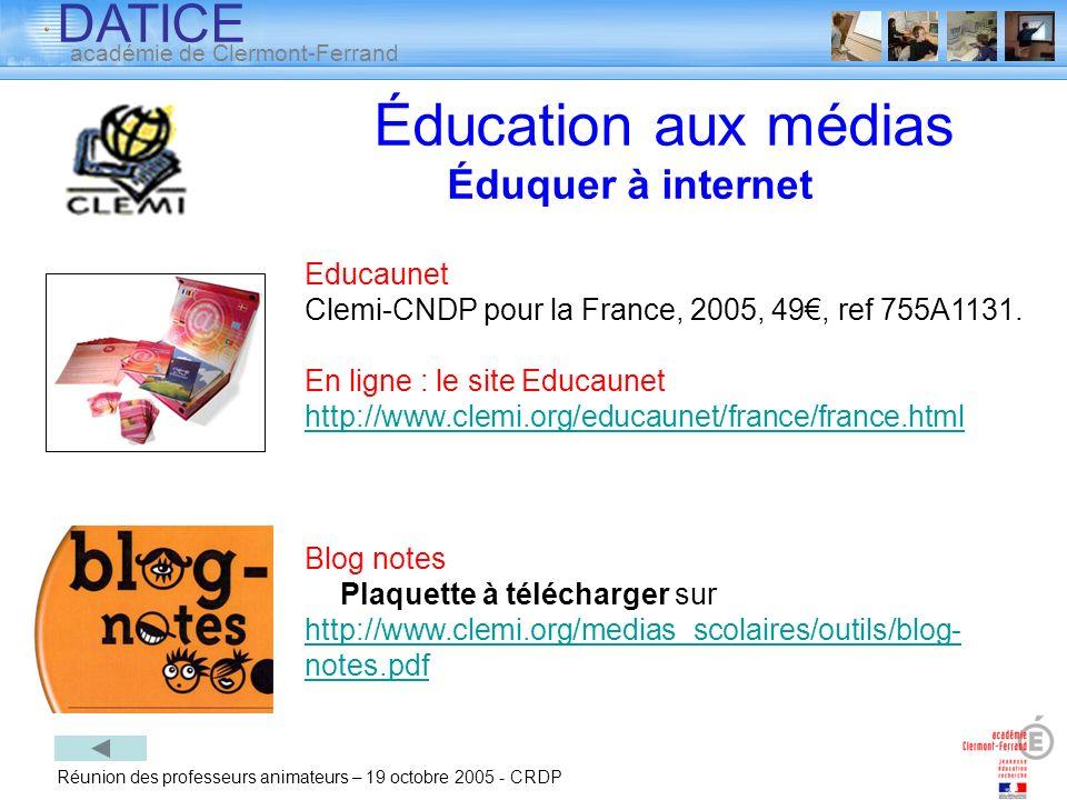 DATICE académie de Clermont-Ferrand Réunion des professeurs animateurs – 19 octobre 2005 - CRDP Éducation aux médias Éduquer à internet Educaunet Clem