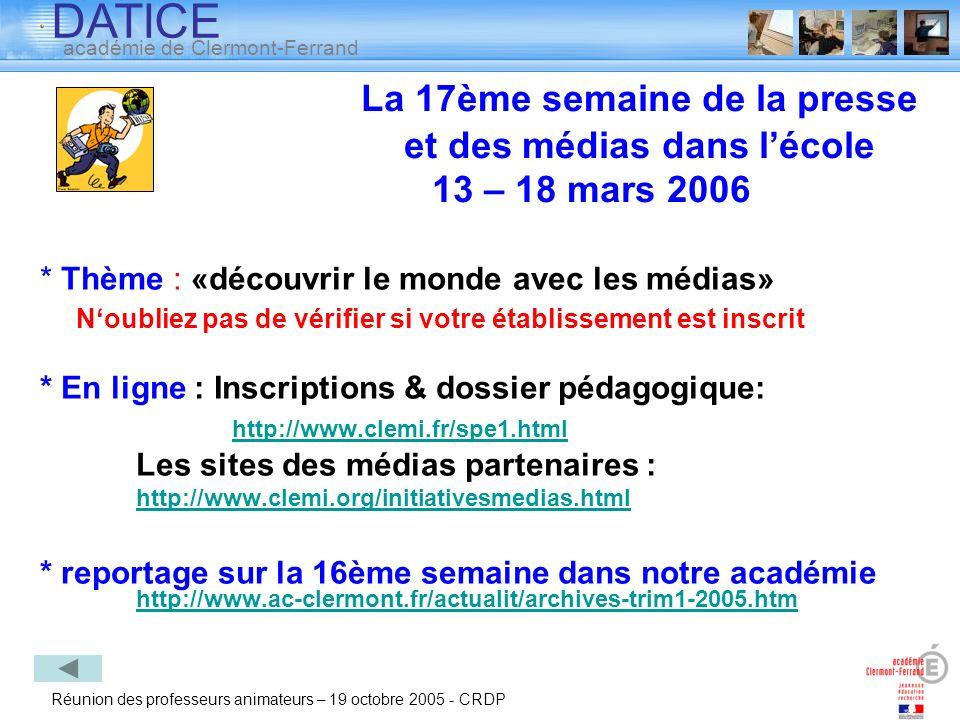 DATICE académie de Clermont-Ferrand Réunion des professeurs animateurs – 19 octobre 2005 - CRDP La 17ème semaine de la presse et des médias dans lécol