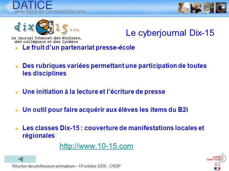 DATICE académie de Clermont-Ferrand Réunion des professeurs animateurs – 19 octobre 2005 - CRDP Le cyberjournal Dix-15 Le fruit dun partenariat presse