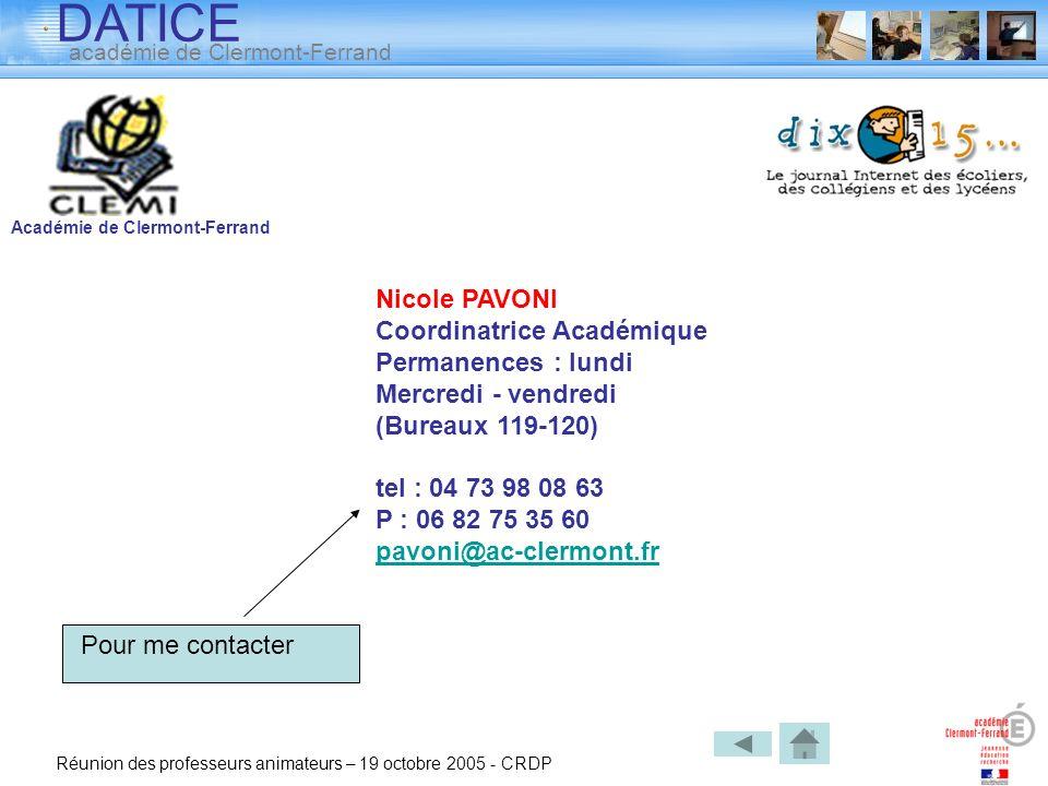 DATICE académie de Clermont-Ferrand Réunion des professeurs animateurs – 19 octobre 2005 - CRDP Pour me contacter Académie de Clermont-Ferrand Nicole
