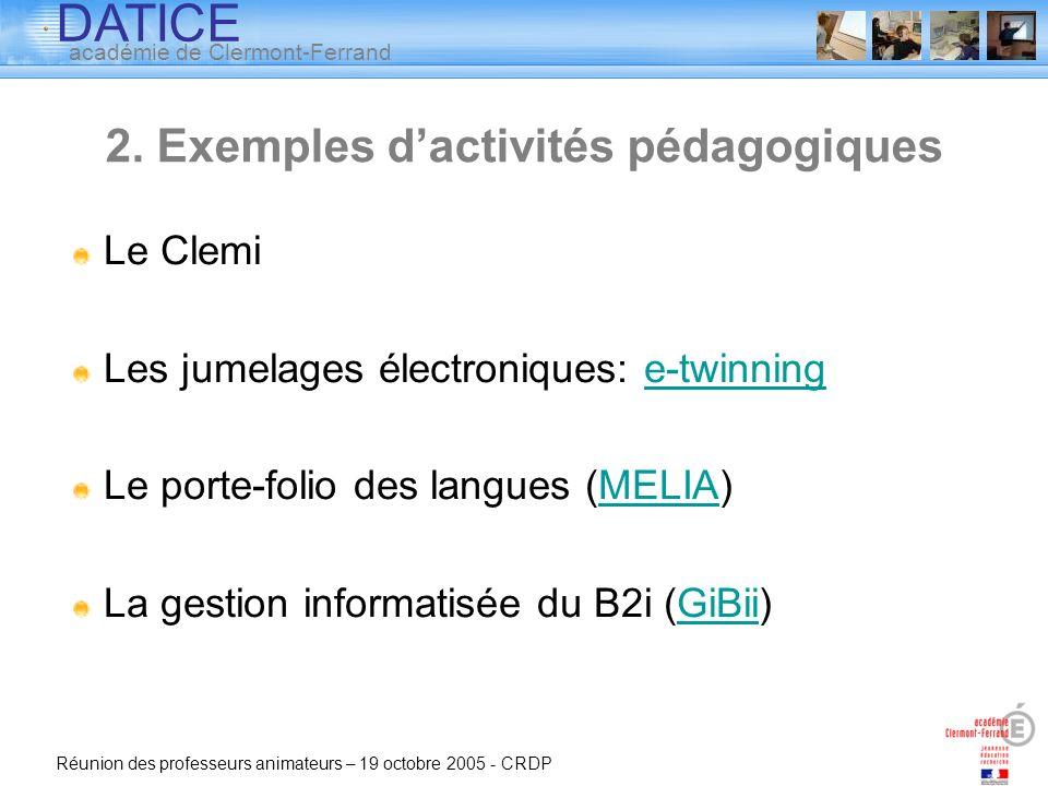 DATICE académie de Clermont-Ferrand Réunion des professeurs animateurs – 19 octobre 2005 - CRDP Le Clemi Les jumelages électroniques: e-twinninge-twin