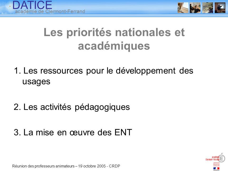 DATICE académie de Clermont-Ferrand Réunion des professeurs animateurs – 19 octobre 2005 - CRDP Les priorités nationales et académiques 1. Les ressour