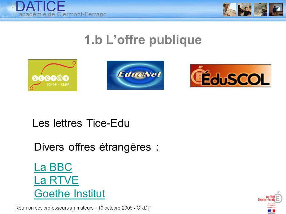 DATICE académie de Clermont-Ferrand Réunion des professeurs animateurs – 19 octobre 2005 - CRDP Les lettres Tice-Edu Divers offres étrangères : La BBC