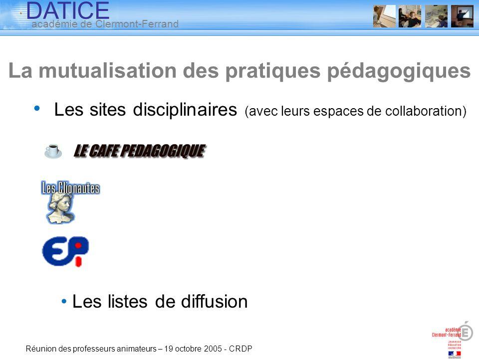 DATICE académie de Clermont-Ferrand Réunion des professeurs animateurs – 19 octobre 2005 - CRDP Les sites disciplinaires (avec leurs espaces de collab