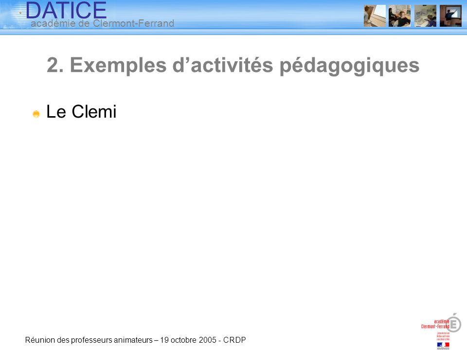 DATICE académie de Clermont-Ferrand Réunion des professeurs animateurs – 19 octobre 2005 - CRDP Le Clemi 2. Exemples dactivités pédagogiques