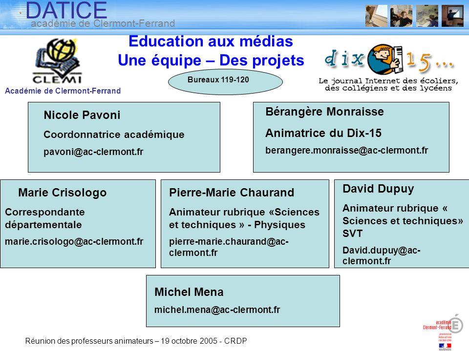 DATICE académie de Clermont-Ferrand Réunion des professeurs animateurs – 19 octobre 2005 - CRDP Education aux médias Une équipe – Des projets Académie
