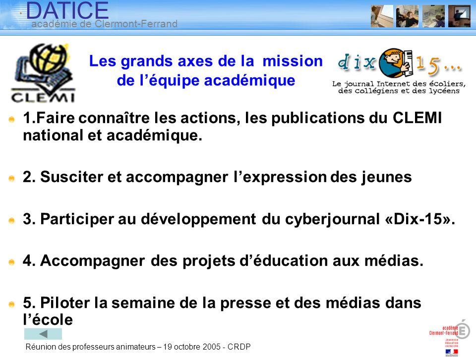 DATICE académie de Clermont-Ferrand Réunion des professeurs animateurs – 19 octobre 2005 - CRDP Les grands axes de la mission de léquipe académique 1.