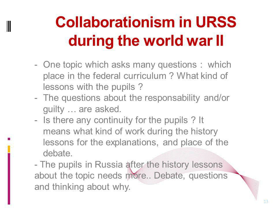 Collaborationism in URSS during the world war II 13 -One topic which asks many questions : which place in the federal curriculum .