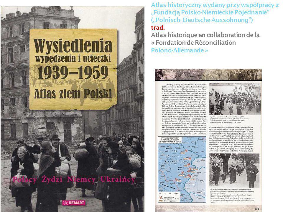 Atlas historyczny wydany przy wspó ł pracy z Fundacj ą Polsko-Niemieckie Pojednanie (Polnisch- Deutsche Aussöhnung) trad.
