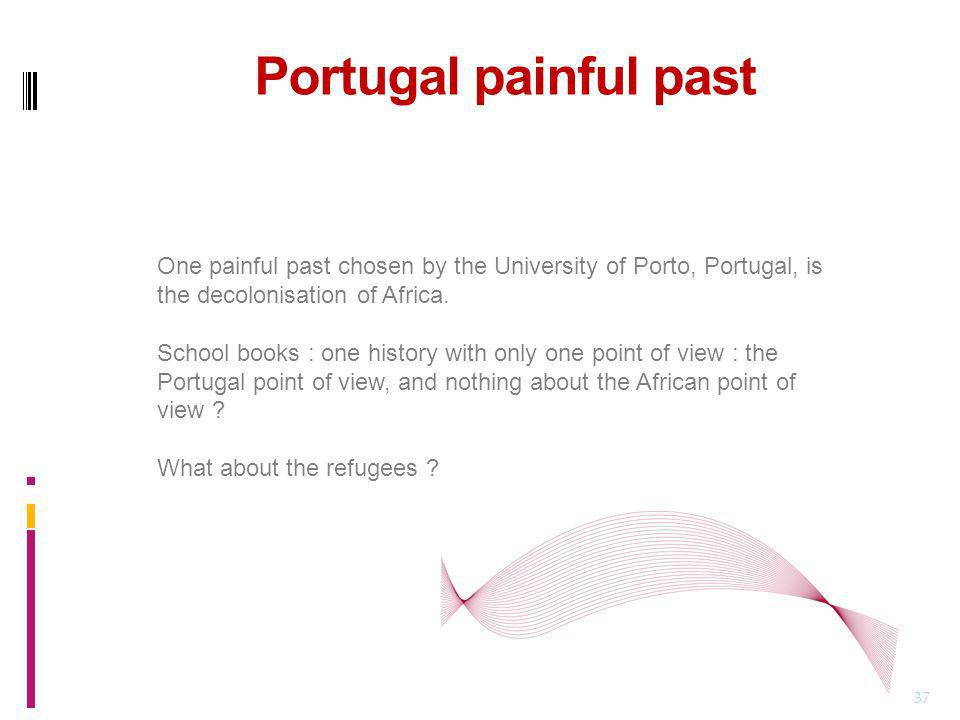 Portugal painful past 37 One painful past chosen by the University of Porto, Portugal, is the decolonisation of Africa.