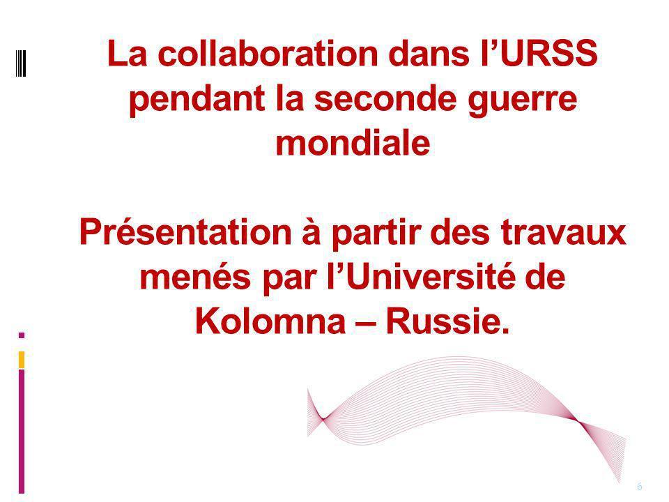 La collaboration dans lURSS pendant la seconde guerre mondiale Présentation à partir des travaux menés par lUniversité de Kolomna – Russie.