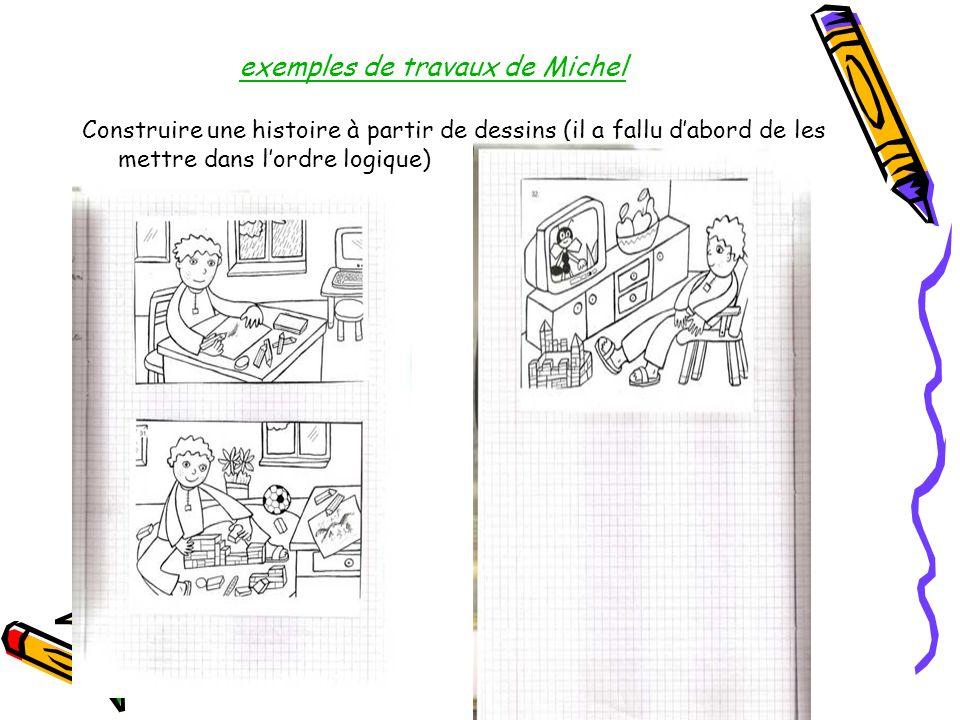 exemples de travaux de Michel Construire une histoire à partir de dessins (il a fallu dabord de les mettre dans lordre logique)