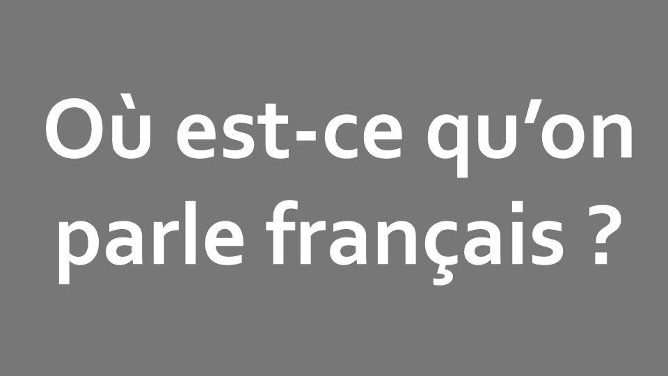 Où est-ce quon parle français ?