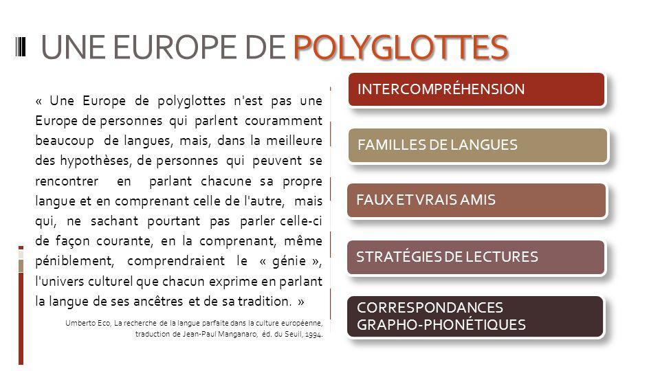 POLYGLOTTES UNE EUROPE DE POLYGLOTTES « Une Europe de polyglottes n'est pas une Europe de personnes qui parlent couramment beaucoup de langues, mais,