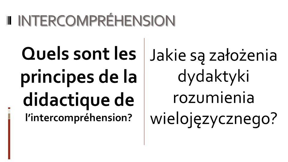 INTERCOMPRÉHENSION Jakie są założenia dydaktyki rozumienia wielojęzycznego? Quels sont les principes de la didactique de lintercompréhension?