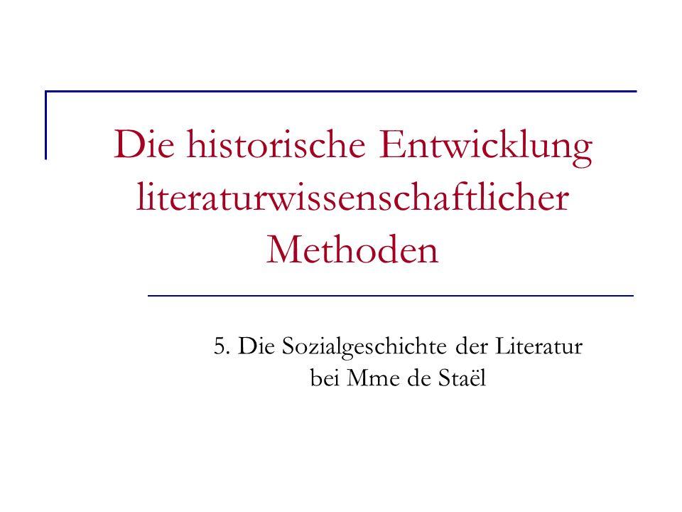 Die historische Entwicklung literaturwissenschaftlicher Methoden 5. Die Sozialgeschichte der Literatur bei Mme de Staël