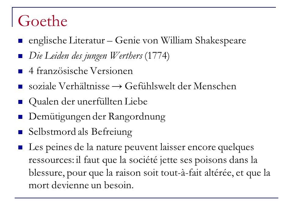 Goethe englische Literatur – Genie von William Shakespeare Die Leiden des jungen Werthers (1774) 4 französische Versionen soziale Verhältnisse Gefühls