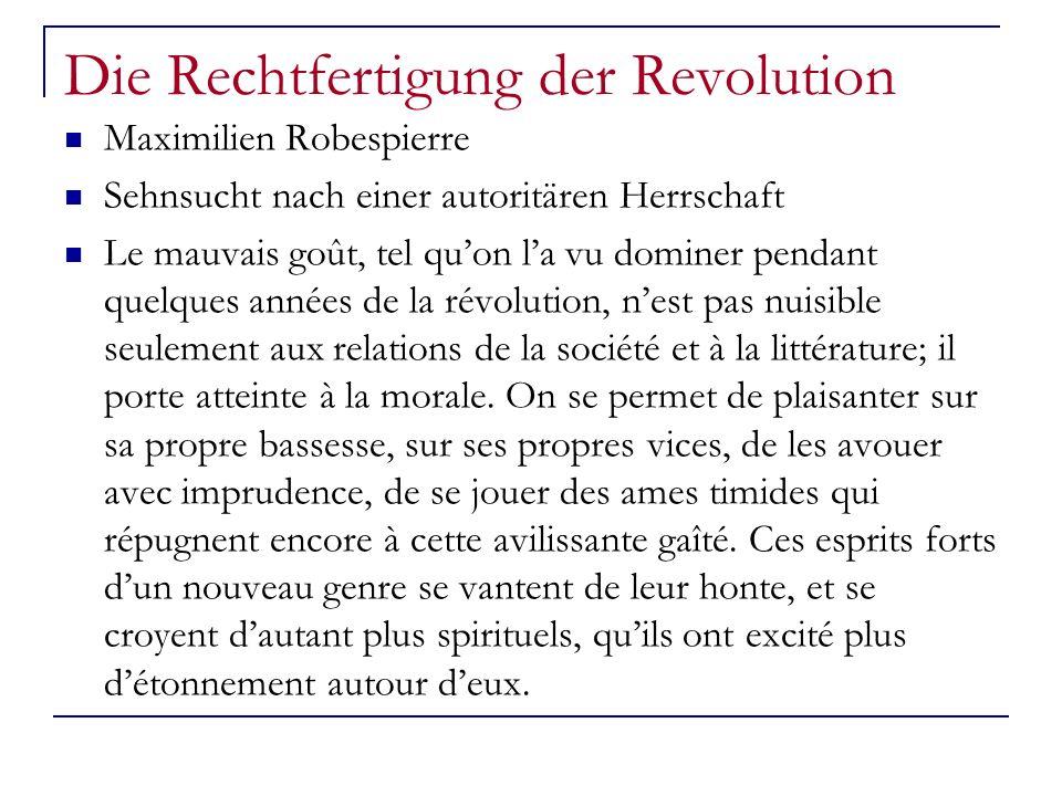 Die Rechtfertigung der Revolution Maximilien Robespierre Sehnsucht nach einer autoritären Herrschaft Le mauvais goût, tel quon la vu dominer pendant q