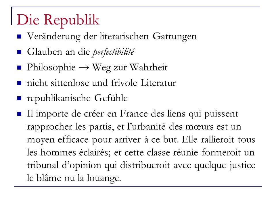 Die Republik Veränderung der literarischen Gattungen Glauben an die perfectibilité Philosophie Weg zur Wahrheit nicht sittenlose und frivole Literatur