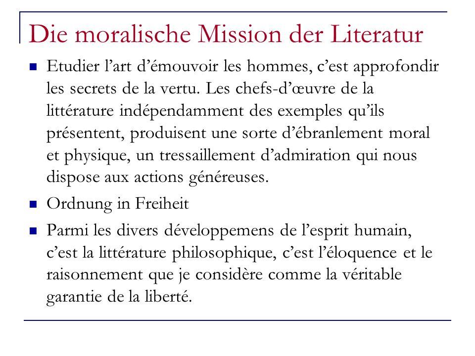 Die moralische Mission der Literatur Etudier lart démouvoir les hommes, cest approfondir les secrets de la vertu. Les chefs-dœuvre de la littérature i