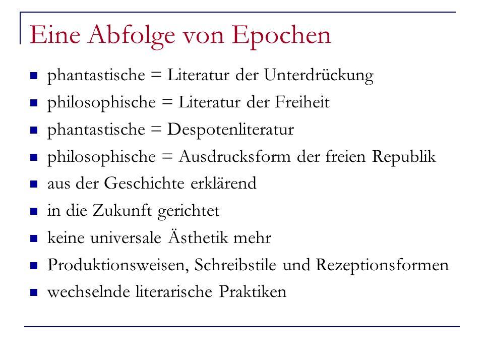Eine Abfolge von Epochen phantastische = Literatur der Unterdrückung philosophische = Literatur der Freiheit phantastische = Despotenliteratur philoso