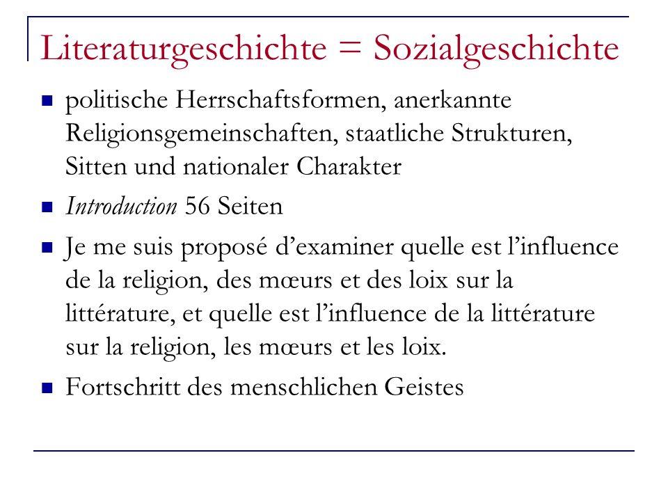 Literaturgeschichte = Sozialgeschichte politische Herrschaftsformen, anerkannte Religionsgemeinschaften, staatliche Strukturen, Sitten und nationaler