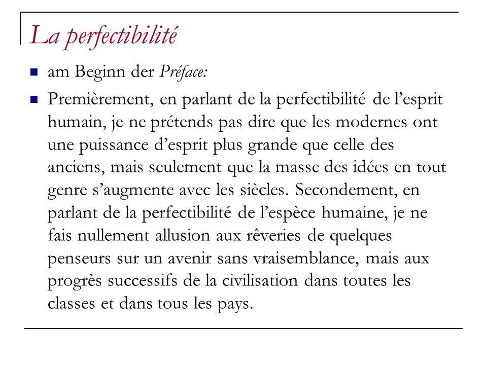 La perfectibilité am Beginn der Préface: Premièrement, en parlant de la perfectibilité de lesprit humain, je ne prétends pas dire que les modernes ont