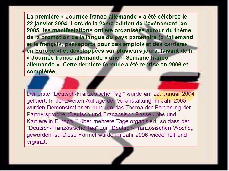 La première « Journée franco-allemande » a été célébrée le 22 janvier 2004. Lors de la 2ème édition de lévénement, en 2005, les manifestations ont été