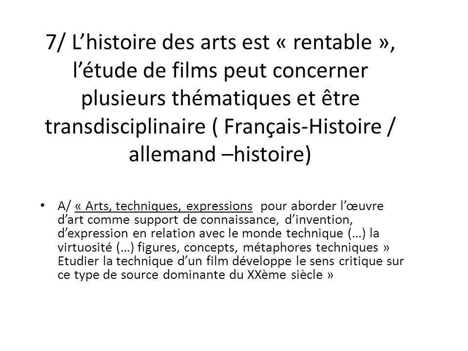 7/ Lhistoire des arts est « rentable », létude de films peut concerner plusieurs thématiques et être transdisciplinaire ( Français-Histoire / allemand
