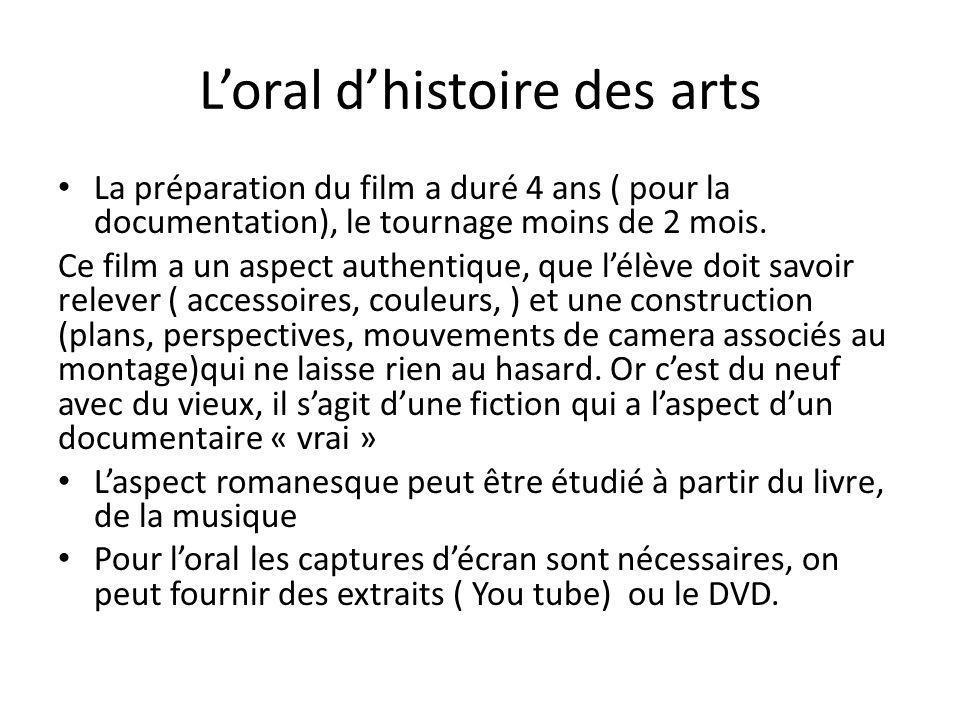 Loral dhistoire des arts La préparation du film a duré 4 ans ( pour la documentation), le tournage moins de 2 mois. Ce film a un aspect authentique, q