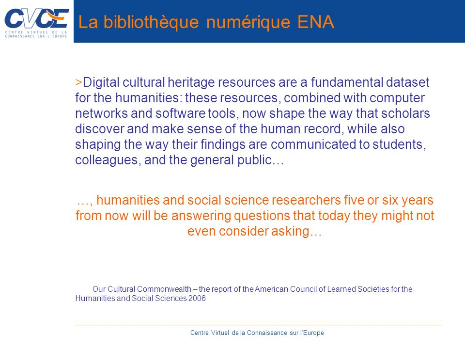 La bibliothèque numérique ENA Centre Virtuel de la Connaissance sur l'Europe >Digital cultural heritage resources are a fundamental dataset for the hu