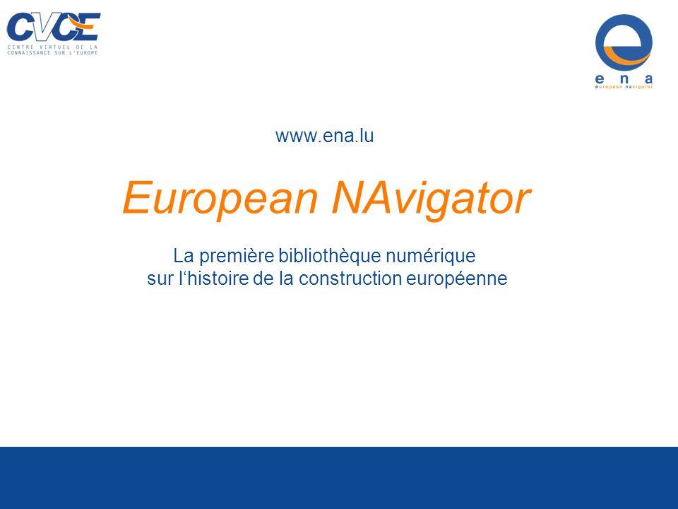 www.ena.lu European NAvigator La première bibliothèque numérique sur lhistoire de la construction européenne Centre Virtuel de la Connaissance sur l Europe