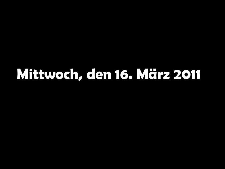 Mittwoch, den 16. März 2011