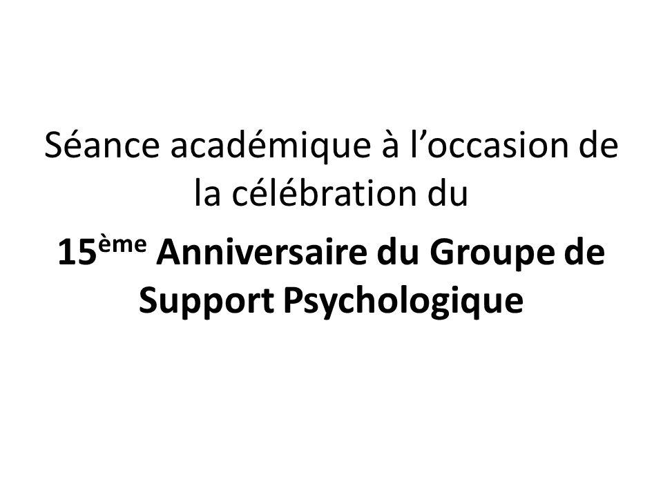 Séance académique à loccasion de la célébration du 15 ème Anniversaire du Groupe de Support Psychologique
