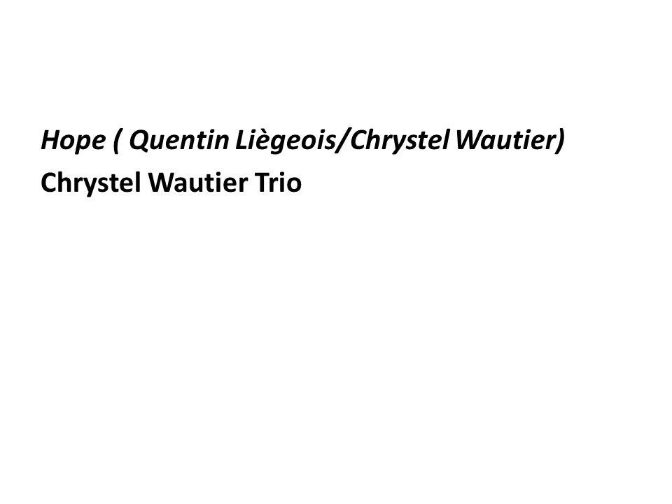Hope ( Quentin Liègeois/Chrystel Wautier) Chrystel Wautier Trio